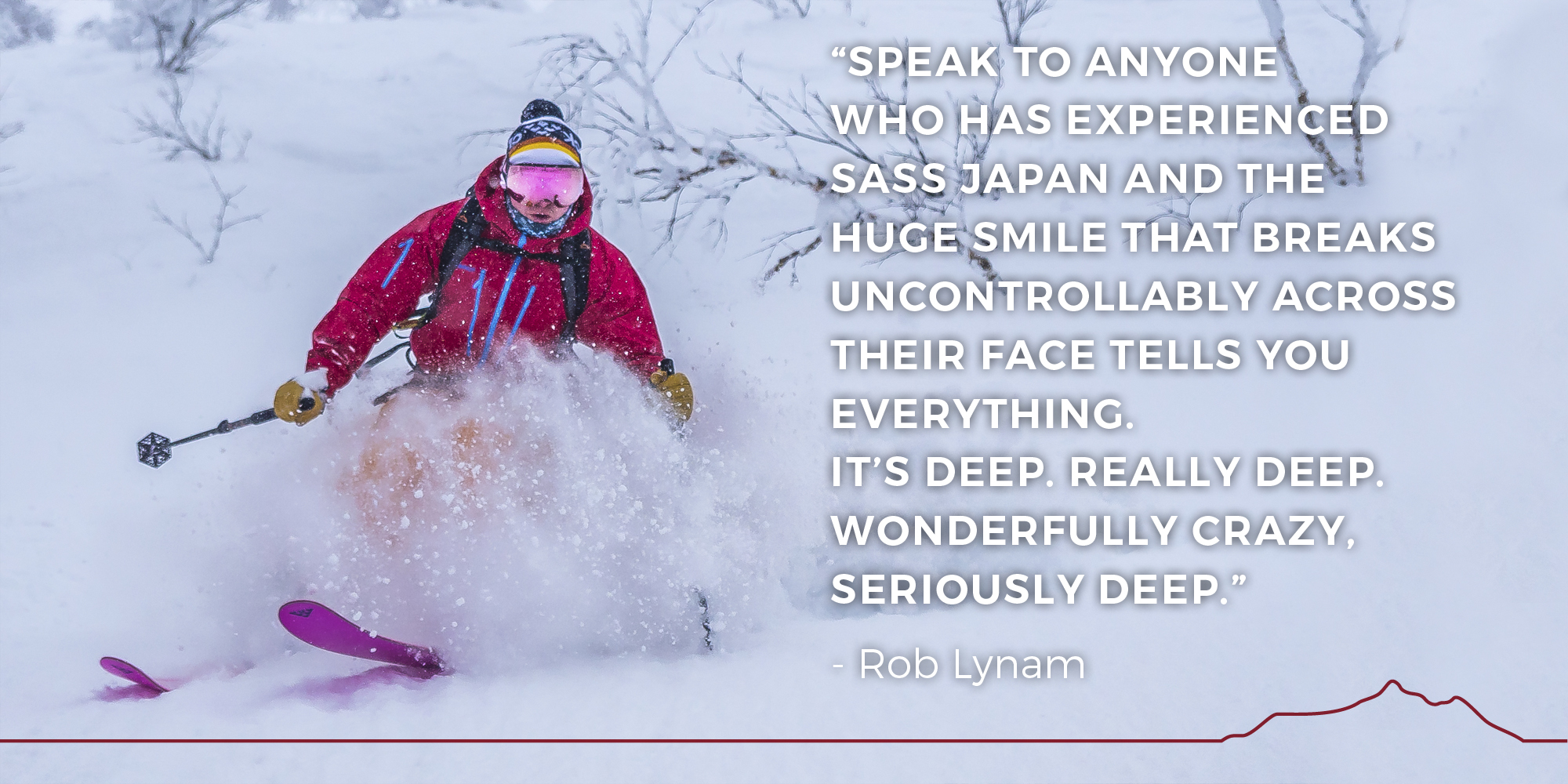 Speak to anyone who has experienced SASS Japan and the huge smile that breaks uncontrollably across their face tells you everything. It's deep. Really deep. Wonderfully crazy, seriously deep. - Rob Lynam